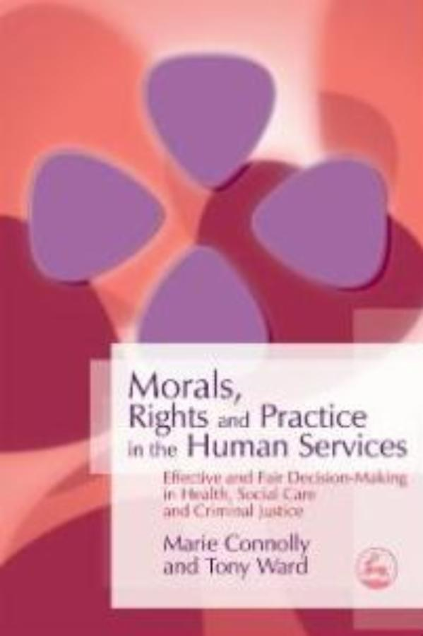 Morals, Rights and Practice in the Human Services