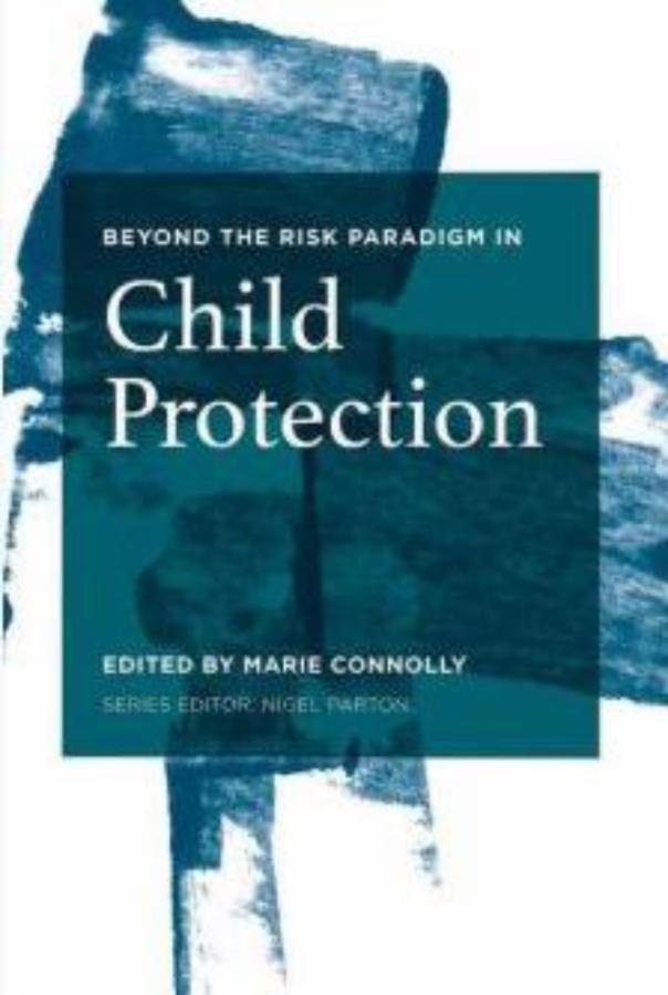 Beyond the Risk Paradigm in Child Protection