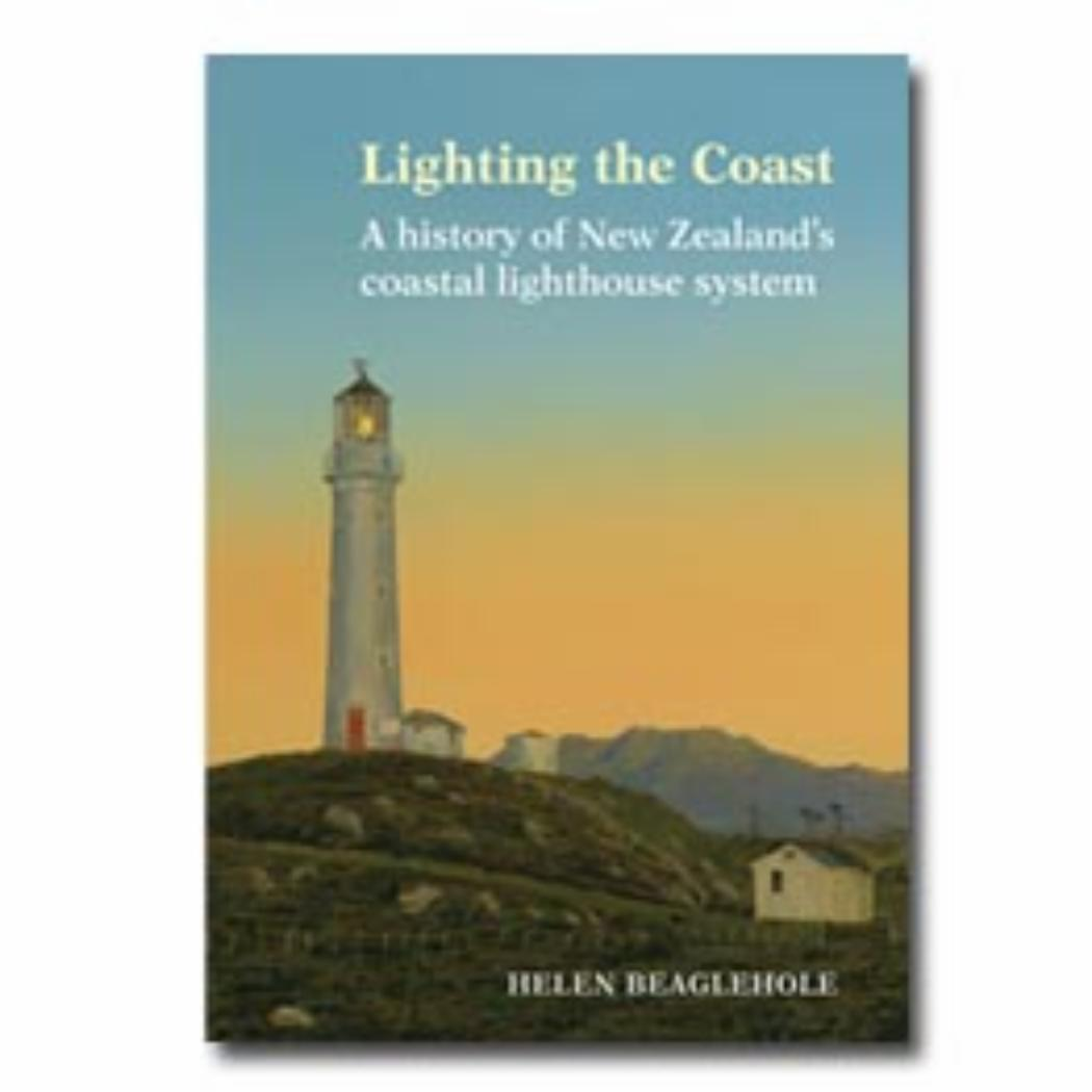 Lighting the Coast A history of New Zealand's coastal lighthouse system