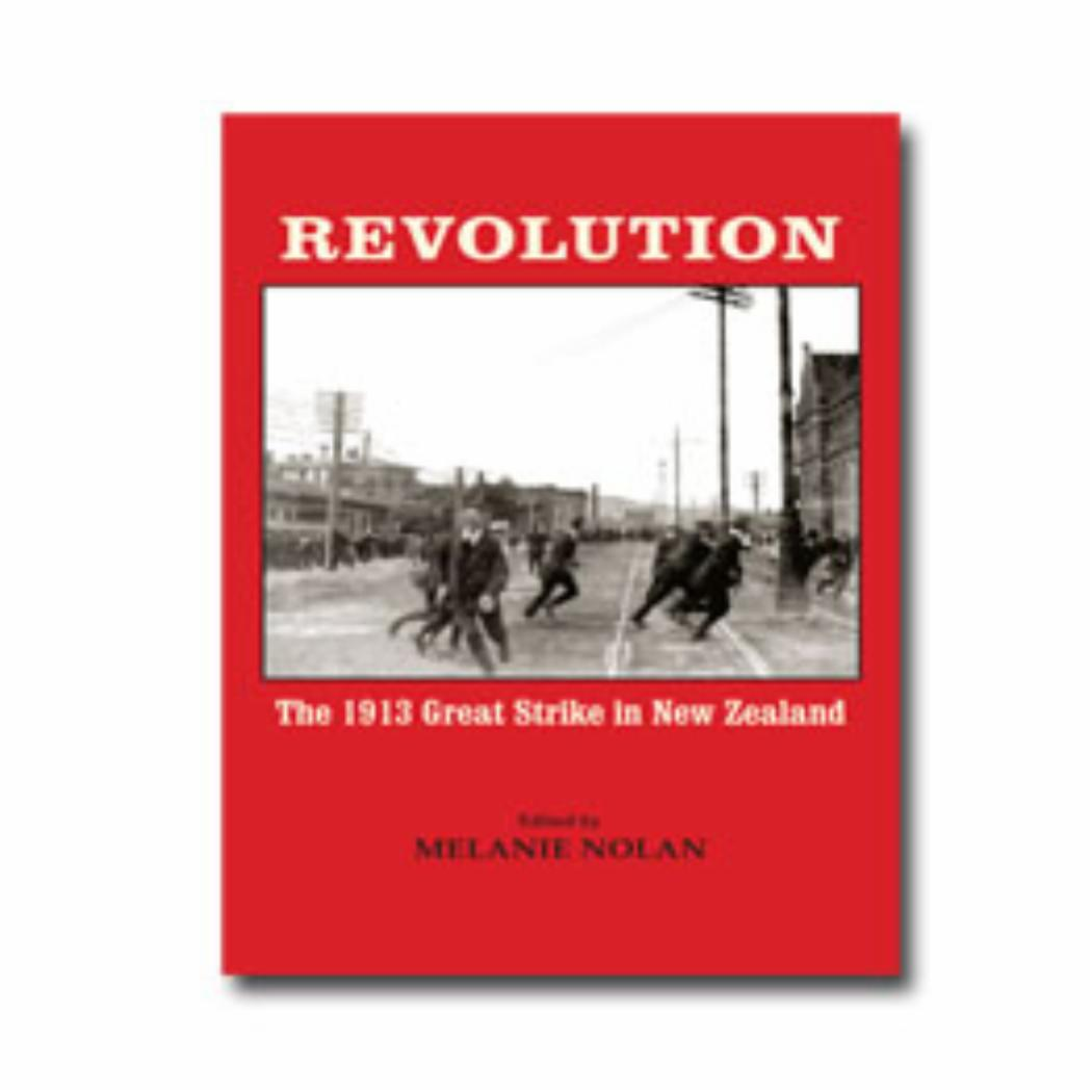Revolution The 1913 Great Strike in New Zealand