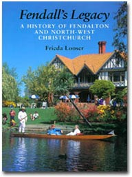 Fendall's Legacy A history of Fendalton and north-west Christchurch
