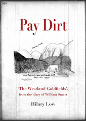 Pay Dirt 'The Westland Goldfields', from the diary of William Smart