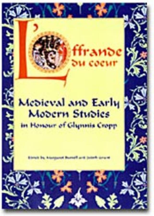 L'Offrande du Coeur Medieval and early modern studies in honour of Glynnis Cropp