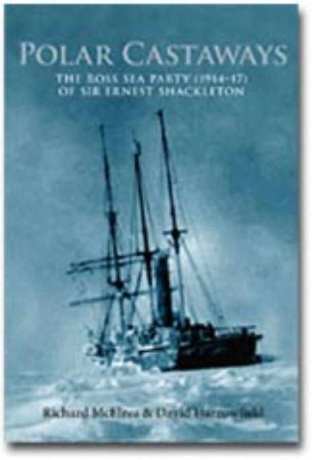 Polar Castaways The Ross Sea Party (1914-17) of Sir Ernest Shackleton