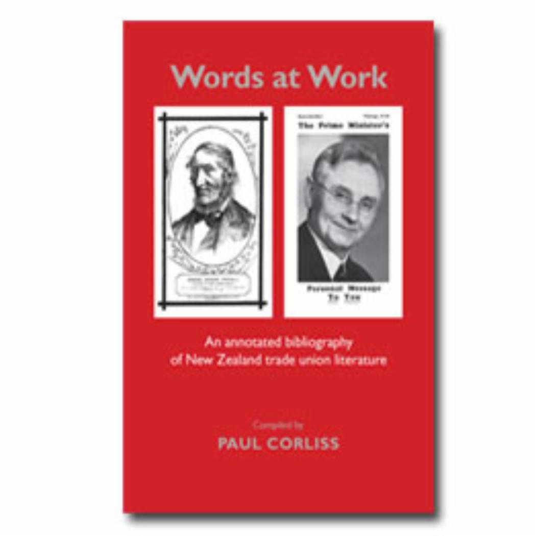 Words at Work An annotated bibliography of New Zealand trade union literature