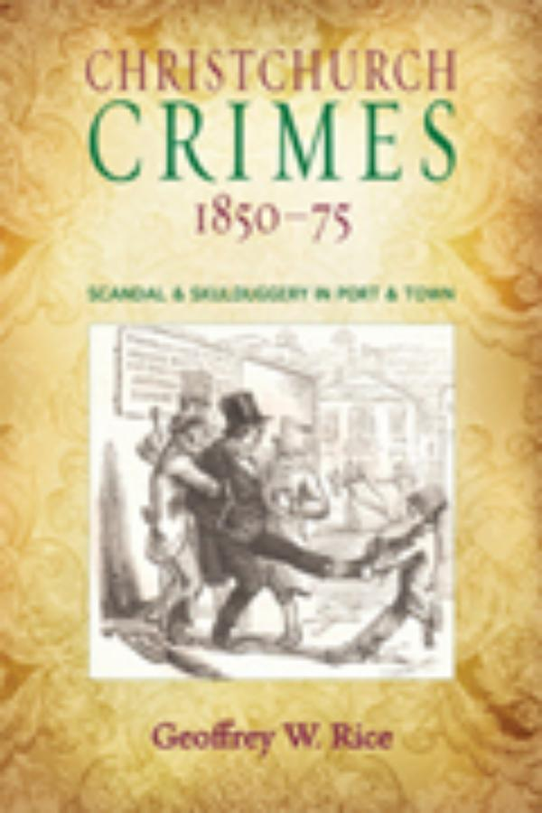 Christchurch Crimes 1850-75 Scandal and Skulduggery in port and town