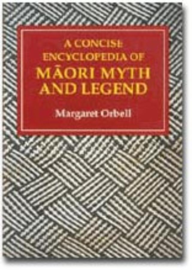 Concise Encyclopedia of Maori Myth and Legend, A