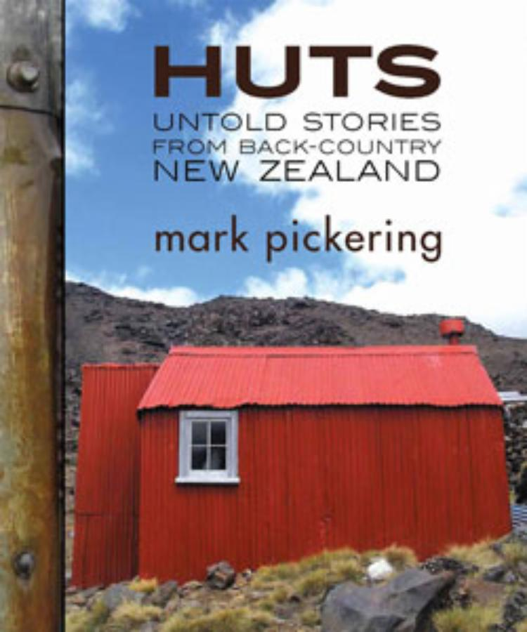 Huts Untold stories from back-country New Zealand