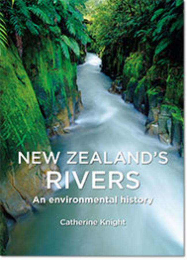 New Zealand's Rivers An environmental history