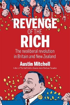 Revenge of the Rich The neoliberal revolution in Britain and New Zealand